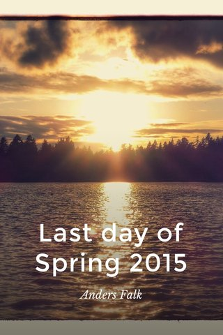 Last day of Spring 2015 Anders Falk