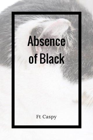 Absence of Black Ft Caspy