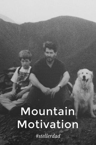 Mountain Motivation #stellerdad