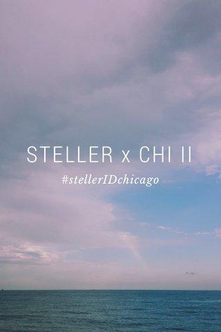STELLER x CHI II #stellerIDchicago