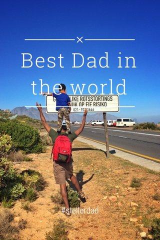 Best Dad in the world #stellerdad