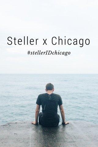 Steller x Chicago #stellerIDchicago
