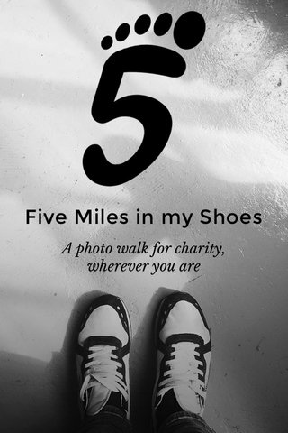 Five Miles in my Shoes A photo walk for charity, wherever you are