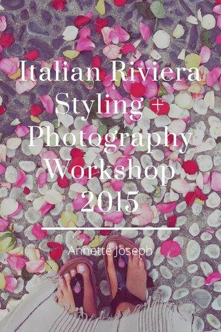 Italian Riviera Styling + Photography Workshop 2015 Annette Joseph