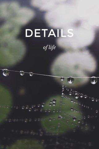 DETAILS of life
