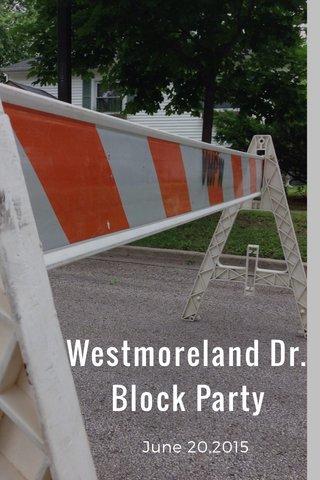 Westmoreland Dr. Block Party June 20,2015
