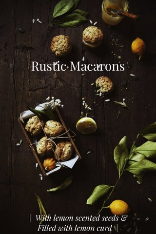 Rustic Macarons | With lemon scented seeds & Filled with lemon curd |