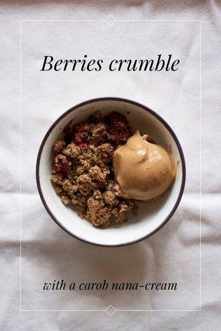 Berries crumble with a carob nana-cream