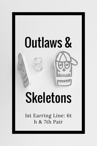 Outlaws & Skeletons 1st Earring Line: 6th & 7th Pair