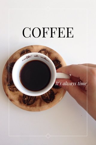 COFFEE It's always time
