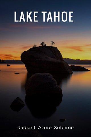 LAKE TAHOE Radiant, Azure, Sublime