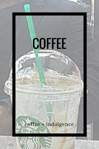 COFFEE coffee + indulgence