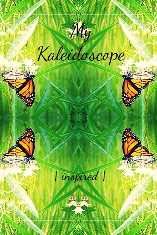 My Kaleidoscope | inspired |