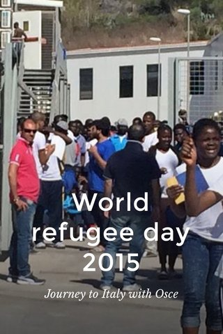 World refugee day 2015 Journey to Italy with Osce