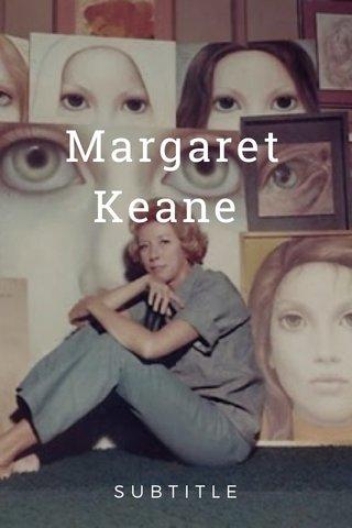 Margaret Keane SUBTITLE