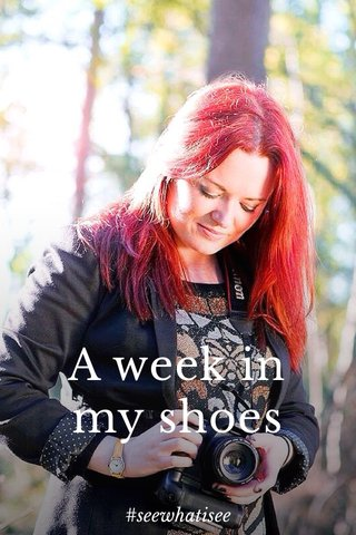 A week in my shoes #seewhatisee