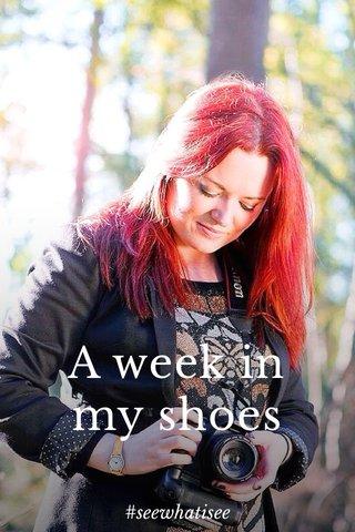 A week in my shoes #seewhatisee