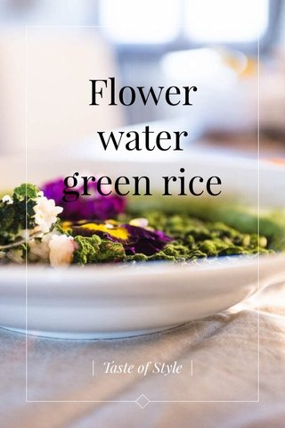 Flower water green rice | Taste of Style |