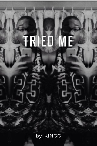 TRIED ME by: KINGG