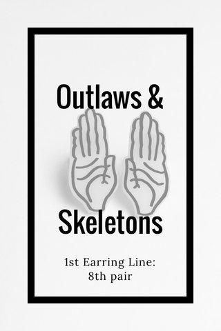 Outlaws & Skeletons 1st Earring Line: 8th pair