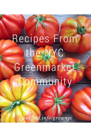 Recipes From the NYC Greenmarket Community feedfeed.info/grownyc