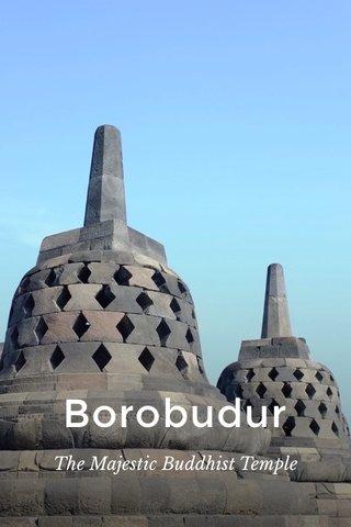 Borobudur The Majestic Buddhist Temple