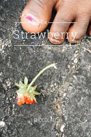 Strawberry I CHOCOLATE I
