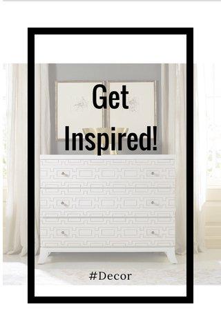 Get Inspired! #Decor