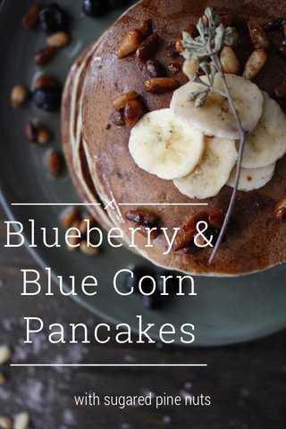 Blueberry & Blue Corn Pancakes with sugared pine nuts