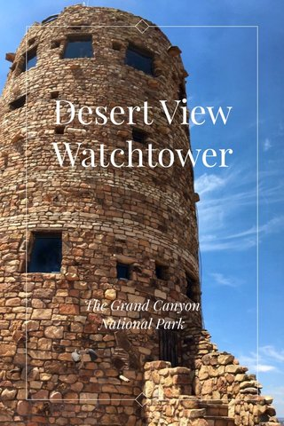 Desert View Watchtower The Grand Canyon National Park