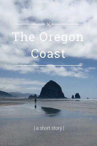 The Oregon Coast | a short story |