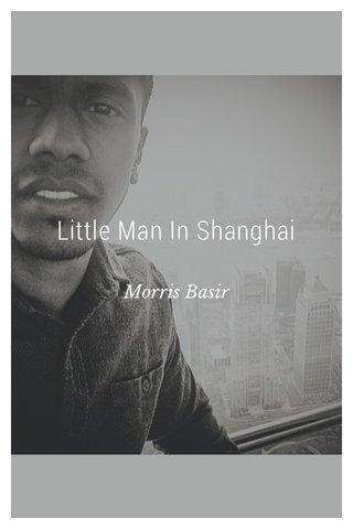 Little Man In Shanghai Morris Basir