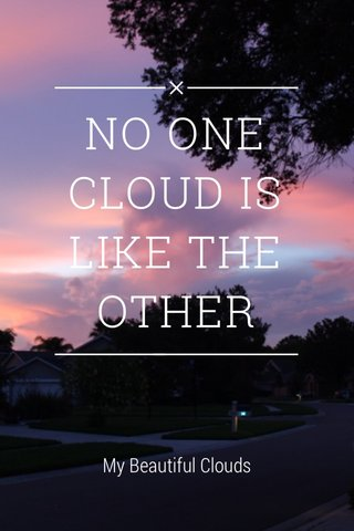 NO ONE CLOUD IS LIKE THE OTHER My Beautiful Clouds