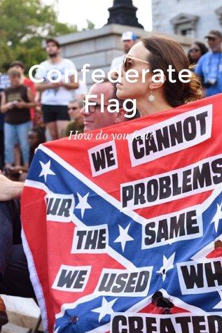 Confederate Flag How do you feel?