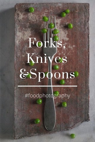 Forks, Knives &Spoons #foodphotography