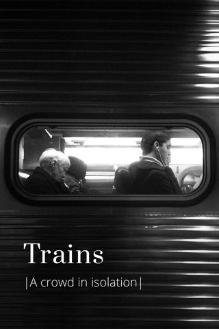 Trains |A crowd in isolation|
