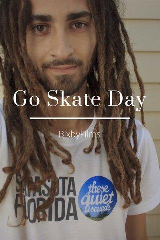 Go Skate Day BixbyFilms