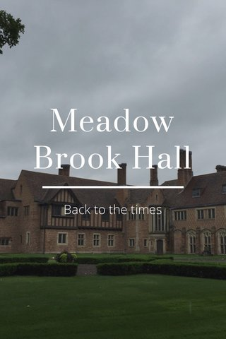 Meadow Brook Hall Back to the times