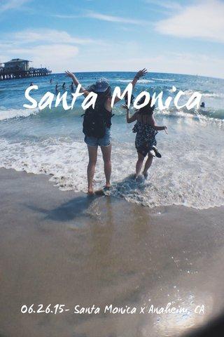 Santa Monica 06.26.15- Santa Monica x Anaheim, CA