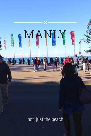 MANLY not just the beach