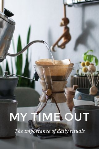 MY TIME OUT The importance of daily rituals
