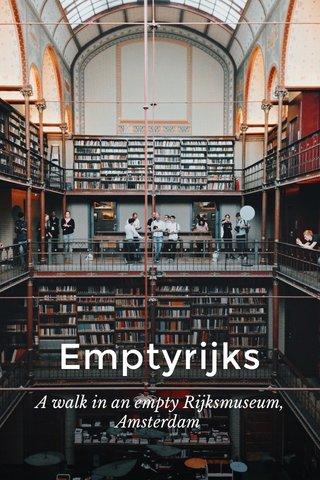 Emptyrijks A walk in an empty Rijksmuseum, Amsterdam