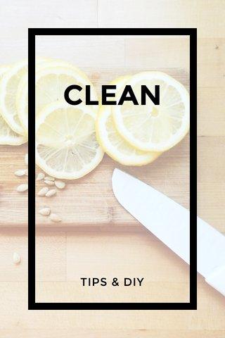 CLEAN TIPS & DIY