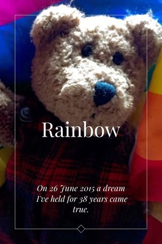 Rainbow On 26 June 2015 a dream I've held for 38 years came true.