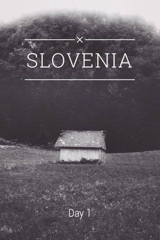 SLOVENIA Day 1