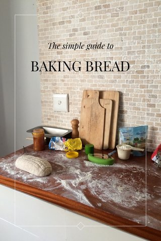 BAKING BREAD The simple guide to