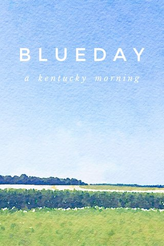 BLUEDAY a kentucky morning