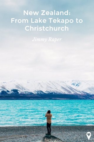 New Zealand: From Lake Tekapo to Christchurch Jimmy Raper