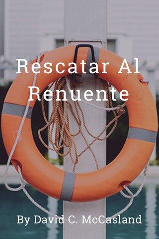 Rescatar Al Renuente By David C. McCasland