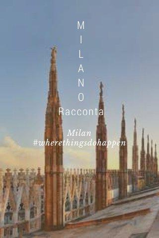 M I L A N O Racconta Milan #wherethingsdohappen